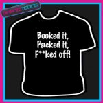 BOOKED IT PACKED IT F**KED OFF PETER KAY  FUNNY SLOGAN JOKE TSHIRT